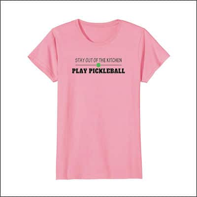 Stay Out of the Kitchen Play Pickleball shirt review